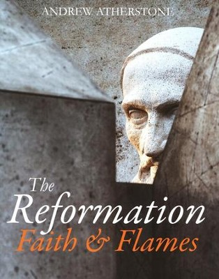 The Reformation: Faith and Flames  -     By: Andrew Atherstone