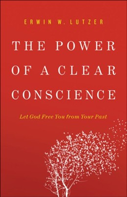 The Power of a Clear Conscience: Let God Free You from Your Past  -     By: Erwin W. Lutzer