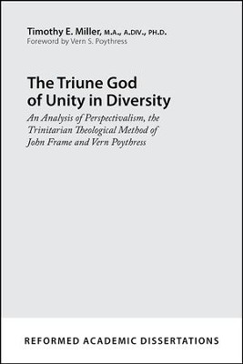 The Triune God of Unity in Diversity: An Analysis of Perspectivalism, the Trinitarian Theological Method of John Frame and Vern Poythress  -     By: Timothy E. Miller