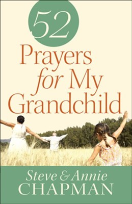 52 Prayers for My Grandchild  -     By: Steve Chapman, Annie Chapman