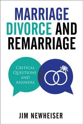 Marriage, Divorce, and Remarriage: Critical Questions and Answers  -     By: Jim Newheiser