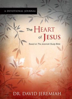 The Heart of Jesus: Based on the Jeremiah Study Bible,  Devotional Journal  -     By: Dr. David Jeremiah