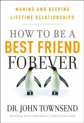 How To Be A Best Friend Forever: Making and Keeping Lifetime Relationships  -     By: John Townsend