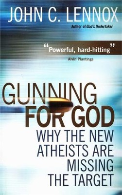 Gunning for God: Why the New Atheists Are Missing the Target  -     By: John Lennox