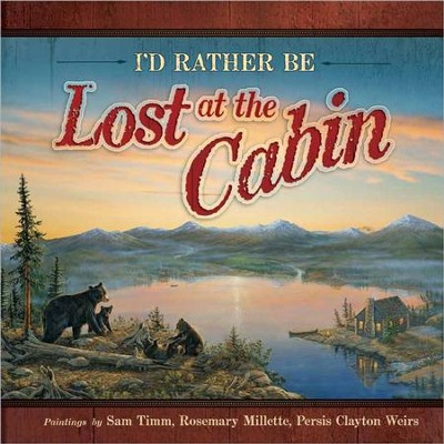 I'd Rather Be Lost at the Cabin  -     Translated By: Persis Clayton Weirs     By: Wild Wings Artists(Illustrator)     Illustrated By: Sam Timm, Rosemary Millette