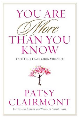 You Are More Than You Know: Face Your Fears, Grow  Stronger  -     By: Patsy Clairmont