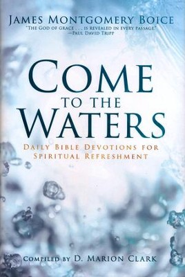 Come to the Waters: Daily Bible Devotions for Spiritual Refreshment  -     By: James Montgomery Boice