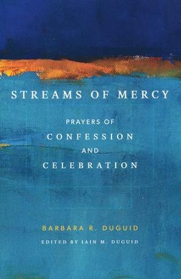 Streams of Mercy: Prayers of Confession and Celebration  -     By: Iain M. Duguid, Barbara Duguid