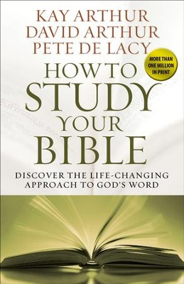 How to Study Your Bible: Discover the Life-Changing Approach to God's Word  -     By: Kay Arthur, David Arthur, Pete De Lacy