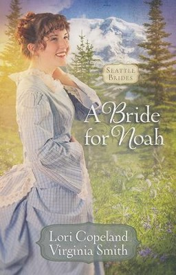 A Bride for Noah, Seattle Brides Series #1   -     By: Lori Copeland, Virginia Smith