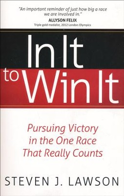 In It to Win It: Pursuing Victory in the One Race That Really Counts  -     By: Steven J. Lawson