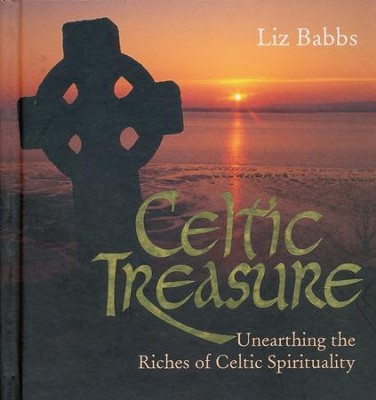 Celtic Treasure: Unearthing the Riches of Celtic Spirituality  -     By: Liz Babbs