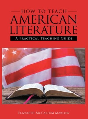 How to Teach American Literature: A Practical Teaching Guide - eBook  -     By: Elizabeth McCallum Marlow