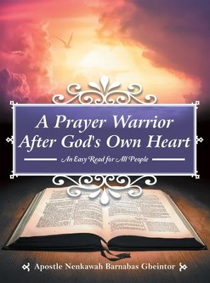 A Prayer Warrior After God's Own Heart: An Easy Read for All People - eBook  -     By: Apostle Nenkawah Barnabas Gbeintor