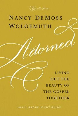 Adorned Study Guide: Living Out the Beauty of the Gospel Together - eBook  -     By: Nancy DeMoss Wolgemuth