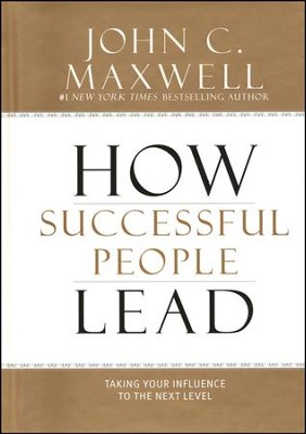 How Successful People Lead: Taking Your Influence to the Next Level.  -     By: John C. Maxwell
