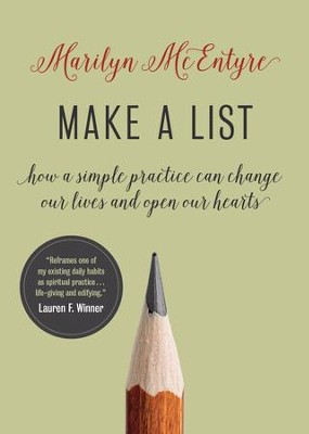 Make a List: How a Simple Practice Can Change Our Lives and Open Our Hearts - eBook  -     By: Marilyn McEntyre