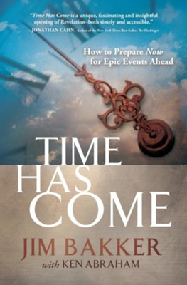 Time Has Come: How to Prepare Now for Epic Events Ahead [Paperback]   -     By: Jim Bakker, Ken Abraham