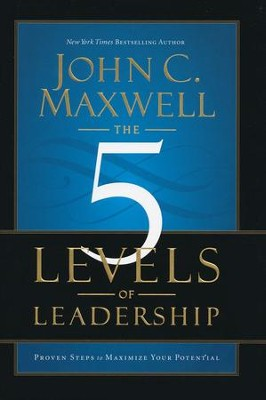 The Five Levels of Leadership: Proven Steps to Maximize Your Potential  -     By: John C. Maxwell
