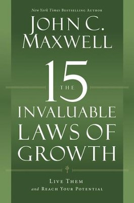 The 15 Invaluable Laws Of Growth : Live Them And Reach Your Potential  -     By: John C. Maxwell