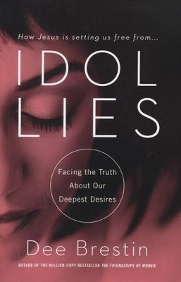 Idol Lies: Facing the Truth About Our Deepest Desires   -     By: Dee Brestin