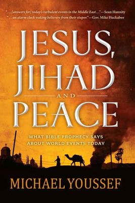 Jesus, Jihad, and Peace: What Bible Prophecy Says About World Events Today  -     By: Michael Youssef
