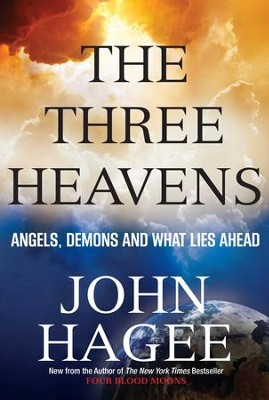 The Three Heavens: Angels, Demons and What Lies Ahead   -     By: John Hagee