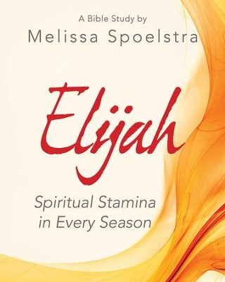 Elijah - Women's Bible Study Participant Workbook: Spiritual Stamina in Every Season - eBook  -     By: Melissa Spoelstra