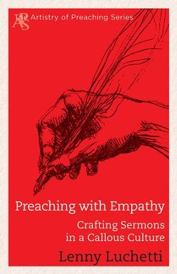 Preaching with Empathy: Crafting Sermons in a Callous Culture - eBook  -     By: Lenny Luchetti
