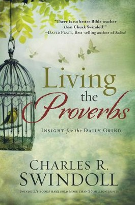 Living the Proverbs: Insight for the Daily Grind  -     By: Charles R. Swindoll