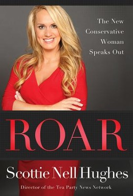 Roar: The New Conservative Woman Speaks Out  -     By: Scottie Nell Hughes