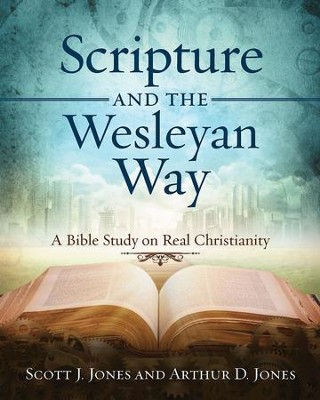 Scripture and the Wesleyan Way: A Bible Study on Real Christianity - eBook  -     By: Arthur D. Jones, Scott J. Jones
