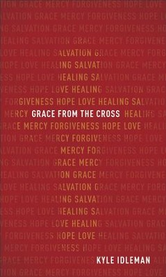 Grace from the Cross - eBook  -     By: Kyle Idleman