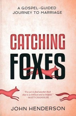 Catching Foxes: A Gospel-Guided Journey to Marriage  -     By: John Henderson
