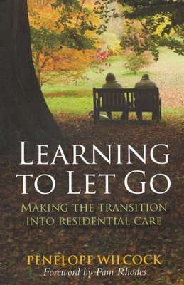 Learning to Let Go: Making the Transition into Residential Care  -     By: Penelope Wilcock
