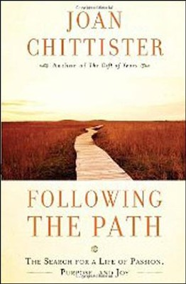 Following the Path: The Search for a Life of Passion, Purpose, and Joy  -     By: Sister Joan Chittister