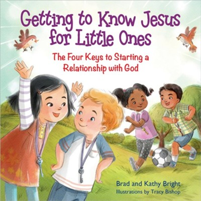 Getting to Know Jesus for Little Ones: The Four Keys to Starting a Relationship with God  -     By: Bill Bright, Brad Bright, Kathy Bright     Illustrated By: Traci Bishop