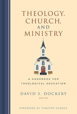 Theology, Church, and Ministry: A Handbook for Theological Education - eBook  -     Edited By: David S. Dockery     By: Edited by David S. Dockery