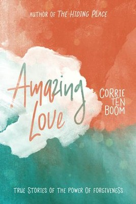 Amazing Love: True Stories of the Power of Forgiveness - eBook  -     By: Corrie ten Boom