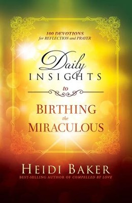 Daily Insights to Birthing the Miraculous: 100 Devotions for Reflection and Prayer - eBook  -     By: Heidi Baker