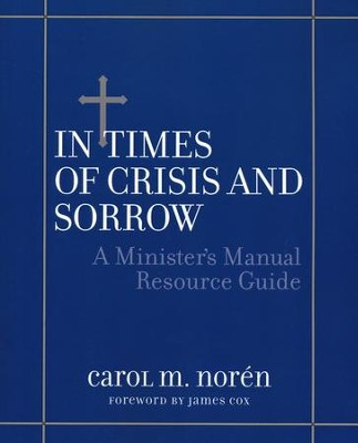 In Times of Crisis and Sorrow - A Minister's Manual  Resource Guide  -     By: Carol M. Noren