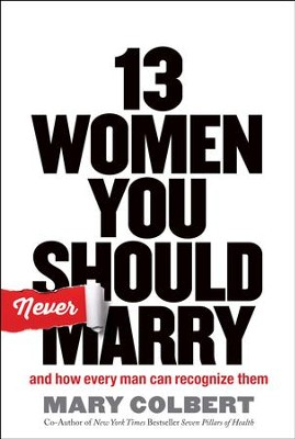 13 Women You Should Never Marry: And How Every Man Can Recognize Them  -     By: Mary Colbert