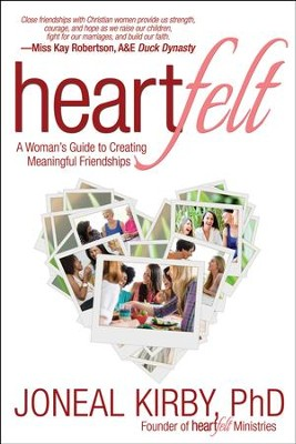 Heartfelt: A Woman's Guide to Creating Meaningful Friendships  -     By: Joneal Kirby Ph.D.