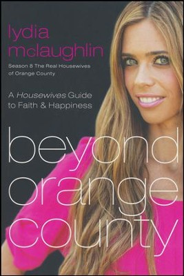 Beyond Orange County: A Housewives Guide to Faith and Happiness  -     By: Lydia Mclaughlin