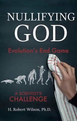 Nullifying God: Evolutions End Game, A Scientists Challenge - eBook  -     By: H. Robert Wilson
