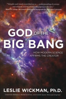 God of the Big Bang: How Modern Science Affirms the Creator  -     By: Leslie Wickman Ph.D.