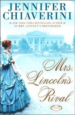 Mrs. Lincoln's Rival    -     By: Jennifer Chiaverini