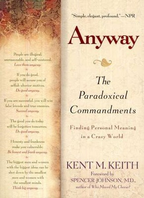 Anyway, The Paradoxical Commandments: Finding Personal Meaning in a Crazy World  -     By: Kent M. Keith