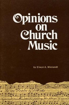 Opinions on Church Music: Comments and Reports from Four and a Half Centuries  -     By: Elwyn A. Wienandt