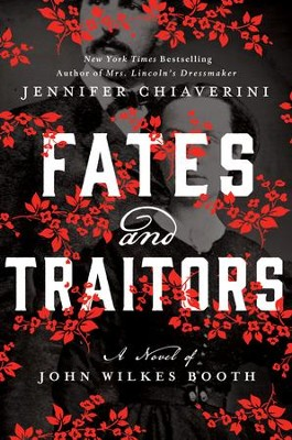 Fates and Traitors: A Novel of John Wilkes Booth   -     By: Jennifer Chiaverini